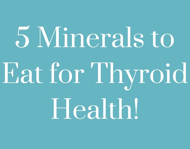 5 Minerals to Eat for Thyroid Health.