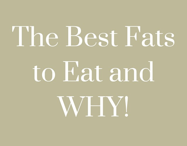 What Kind of Fats are Best to Eat and Why?