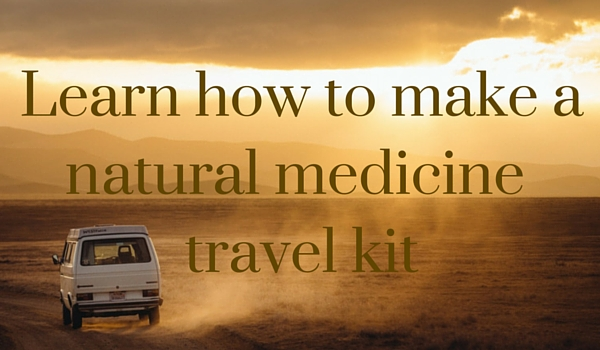 Learn How to Make a Natural Medicine Travel Kit